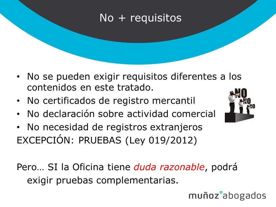 No + requisitos No se pueden exigir requisitos diferentes a los contenidos en este tratado. No certificados de registro mercantil.
