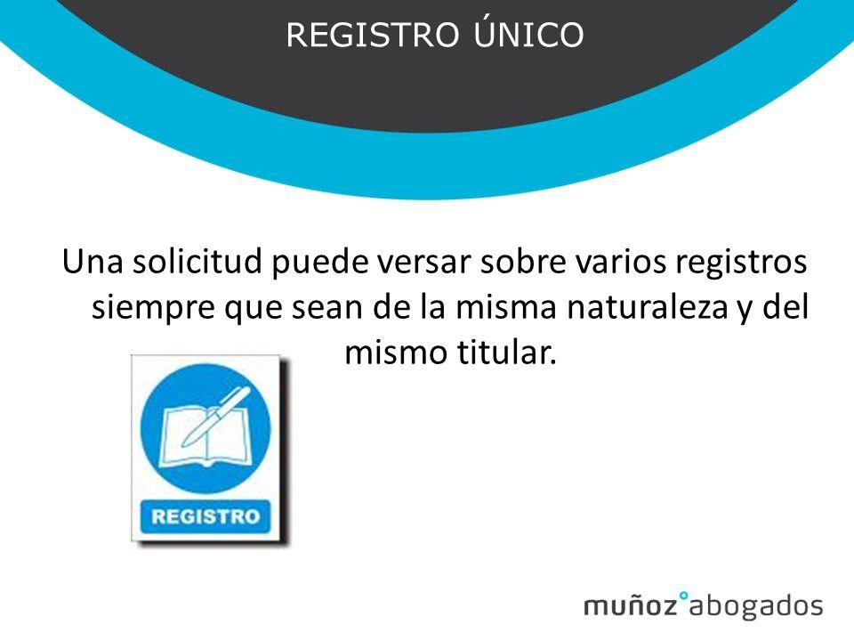 REGISTRO ÚNICO Una solicitud puede versar sobre varios registros siempre que sean de la misma naturaleza y del mismo titular.