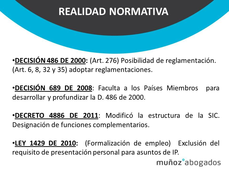 REALIDAD NORMATIVA DECISIÓN 486 DE 2000: (Art. 276) Posibilidad de reglamentación. (Art. 6, 8, 32 y 35) adoptar reglamentaciones.
