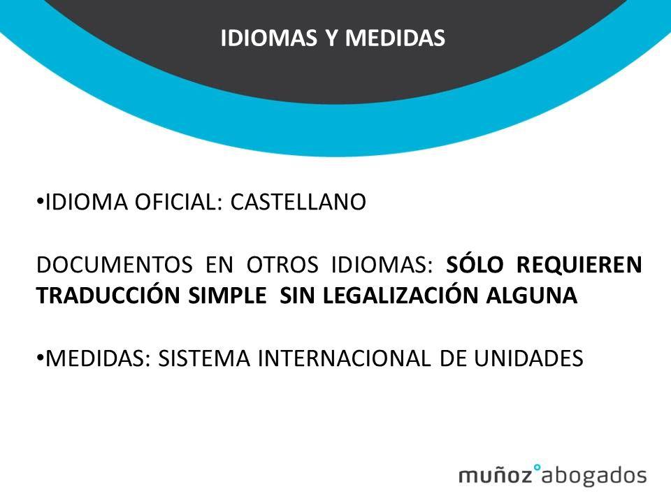 IDIOMAS Y MEDIDAS IDIOMA OFICIAL: CASTELLANO. DOCUMENTOS EN OTROS IDIOMAS: SÓLO REQUIEREN TRADUCCIÓN SIMPLE SIN LEGALIZACIÓN ALGUNA.