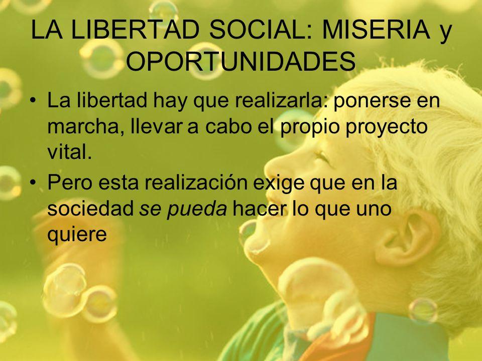 LA LIBERTAD SOCIAL: MISERIA y OPORTUNIDADES