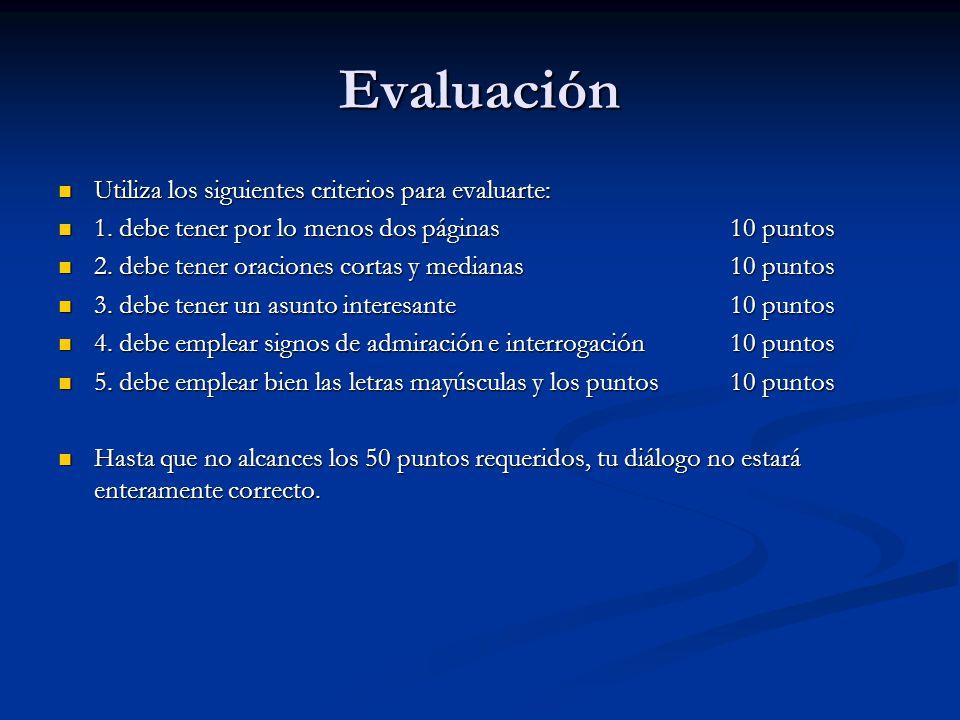 Evaluación Utiliza los siguientes criterios para evaluarte:
