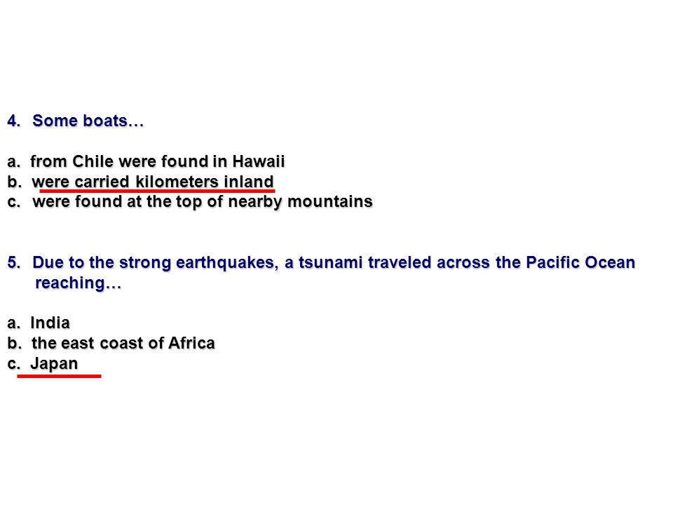 Some boats…a. from Chile were found in Hawaii. b. were carried kilometers inland. were found at the top of nearby mountains.