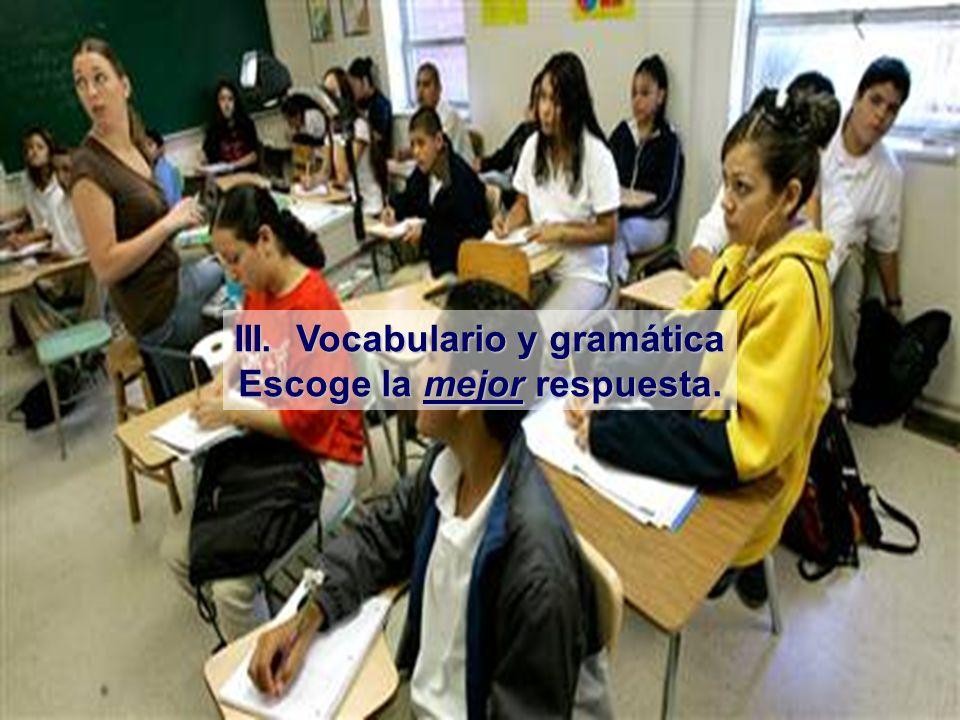 III. Vocabulario y gramática Escoge la mejor respuesta.