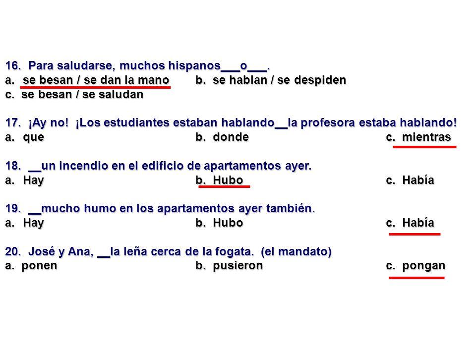 16. Para saludarse, muchos hispanos___o___.