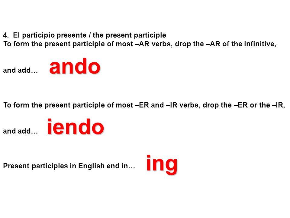 ando iendo ing 4. El participio presente / the present participle