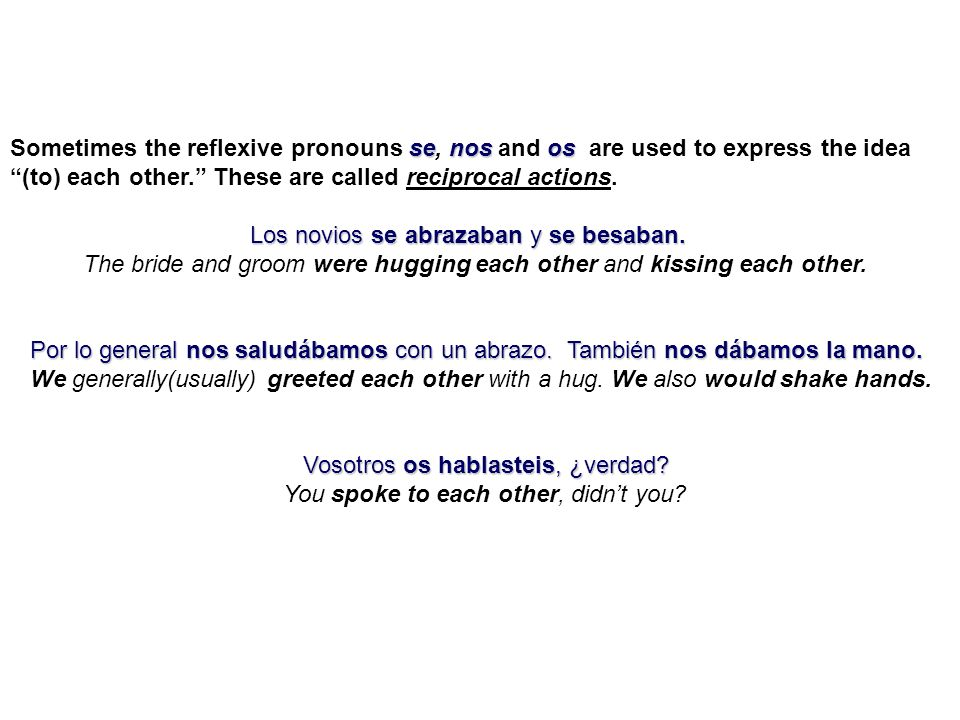Sometimes the reflexive pronouns se, nos and os are used to express the idea