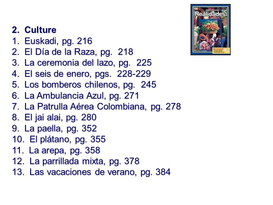 2. Culture 1. Euskadi, pg. 216. 2. El Día de la Raza, pg. 218. 3. La ceremonia del lazo, pg. 225.