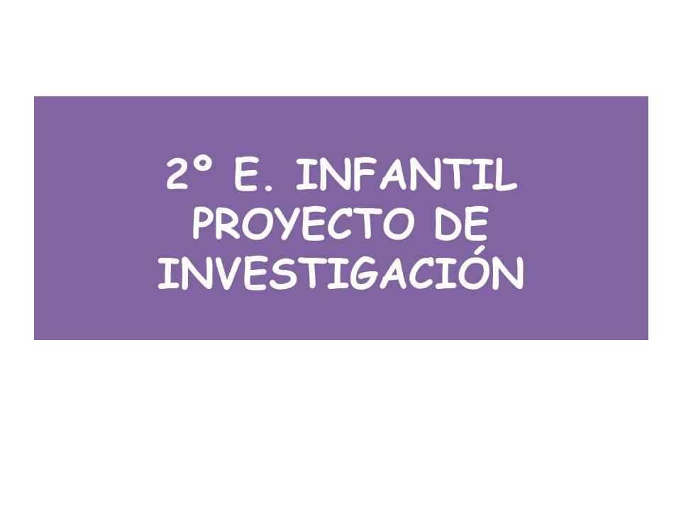 2º E. INFANTIL PROYECTO DE INVESTIGACIÓN