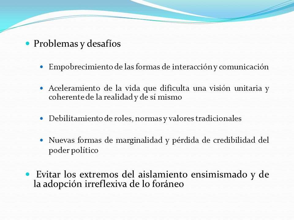 Problemas y desafíos Empobrecimiento de las formas de interacción y comunicación.