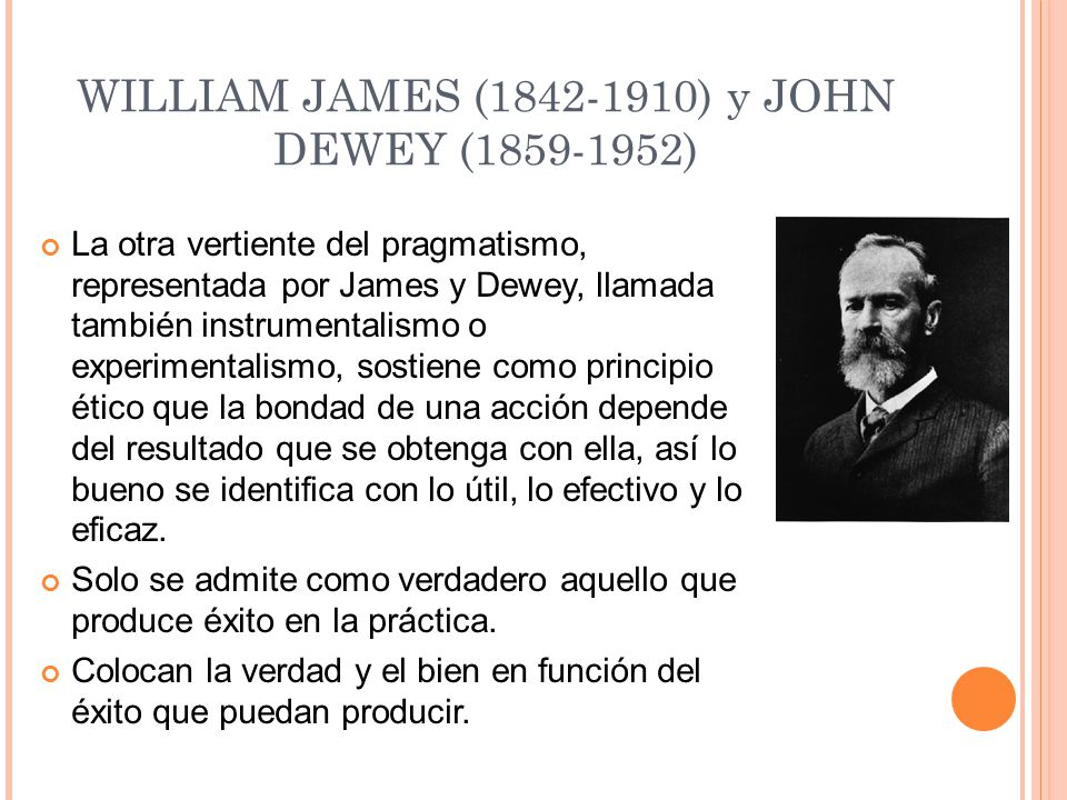 WILLIAM JAMES (1842-1910) y JOHN DEWEY (1859-1952)