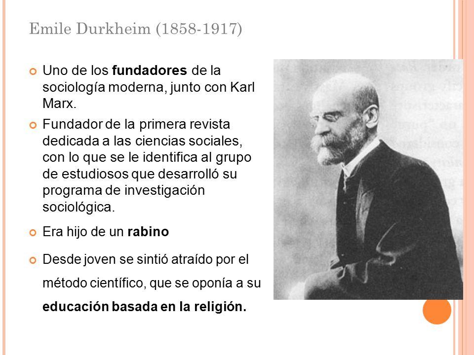 30/03/09 Emile Durkheim (1858-1917) Uno de los fundadores de la sociología moderna, junto con Karl Marx.