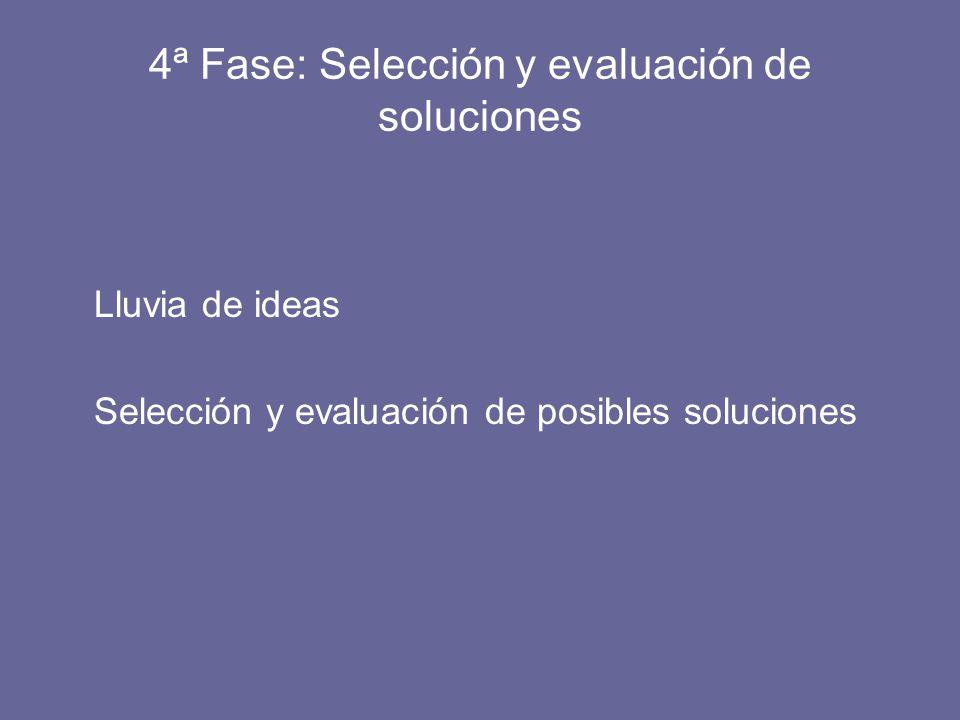 4ª Fase: Selección y evaluación de soluciones