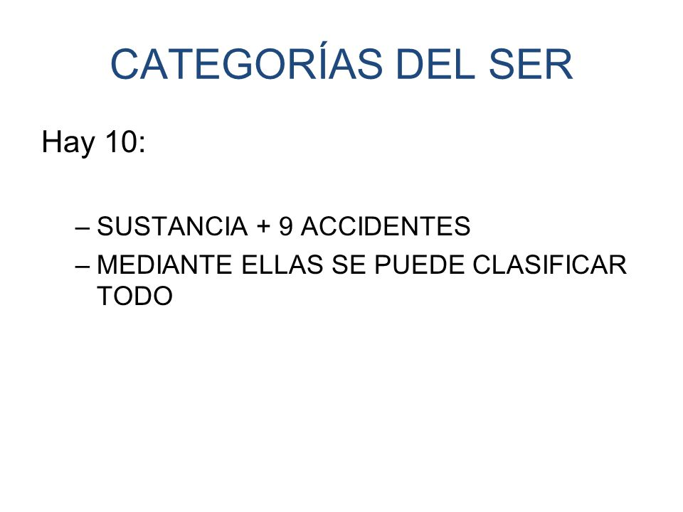 CATEGORÍAS DEL SER Hay 10: SUSTANCIA + 9 ACCIDENTES