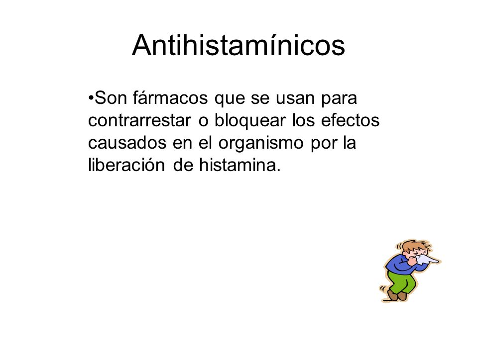 AntihistamínicosSon fármacos que se usan para contrarrestar o bloquear los efectos causados en el organismo por la liberación de histamina.