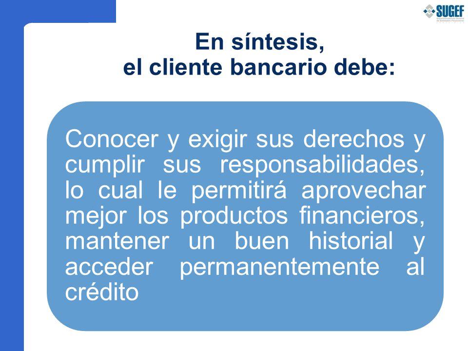 En síntesis, el cliente bancario debe: