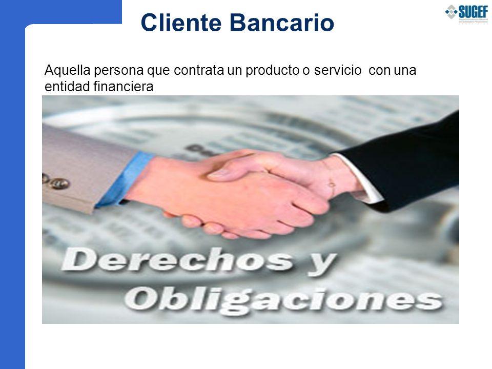 Cliente Bancario Aquella persona que contrata un producto o servicio con una entidad financiera