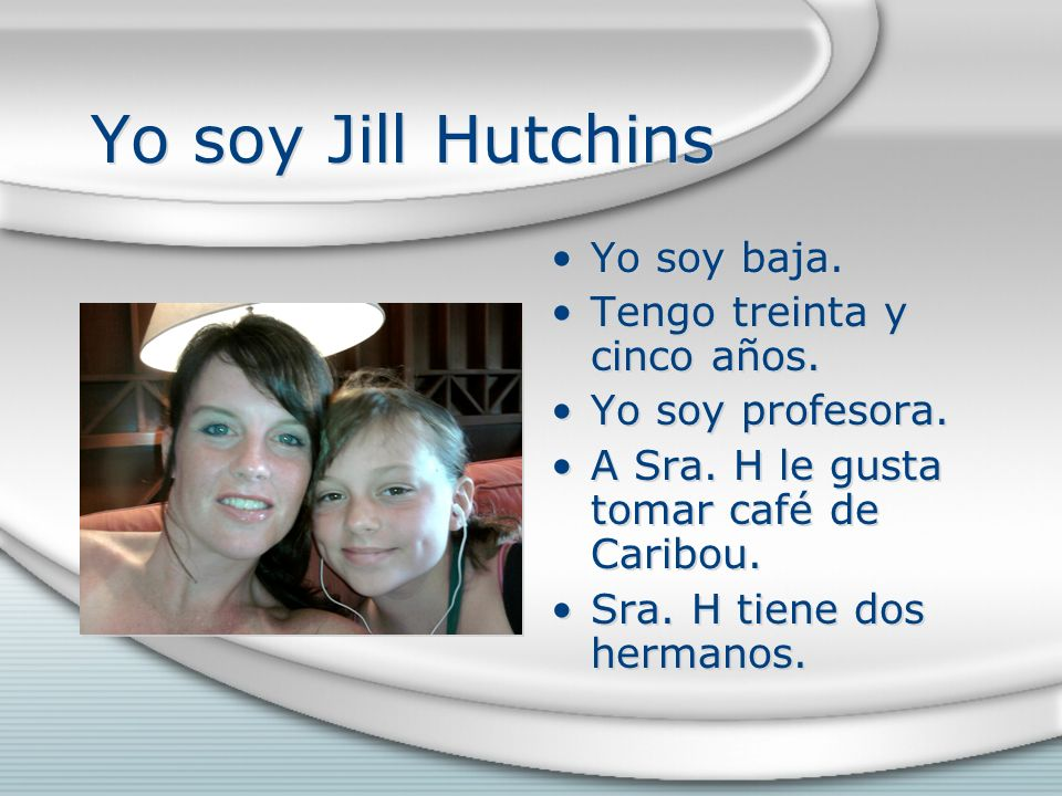 Yo soy Jill Hutchins Yo soy baja. Tengo treinta y cinco años.
