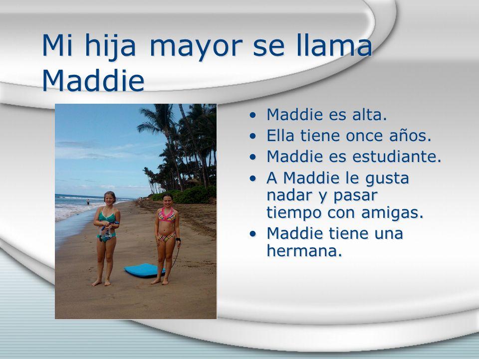 Mi hija mayor se llama Maddie