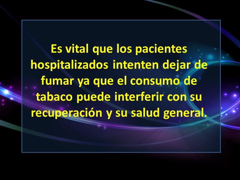 Es vital que los pacientes hospitalizados intenten dejar de fumar ya que el consumo de tabaco puede interferir con su recuperación y su salud general.
