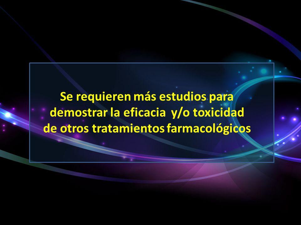 Se requieren más estudios para demostrar la eficacia y/o toxicidad de otros tratamientos farmacológicos