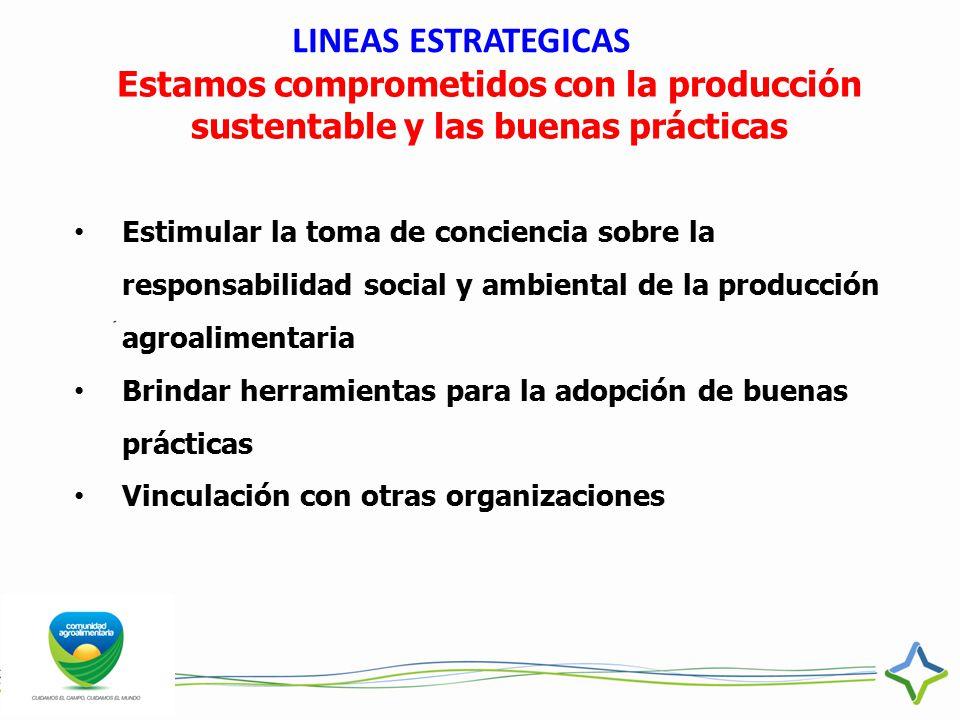 LINEAS ESTRATEGICAS Estamos comprometidos con la producción sustentable y las buenas prácticas.