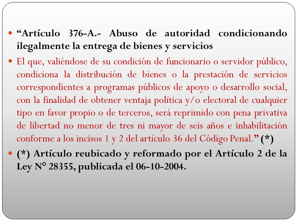 Artículo 376-A.- Abuso de autoridad condicionando ilegalmente la entrega de bienes y servicios