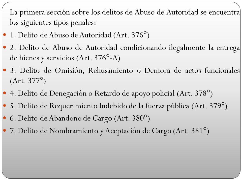 La primera sección sobre los delitos de Abuso de Autoridad se encuentra los siguientes tipos penales: