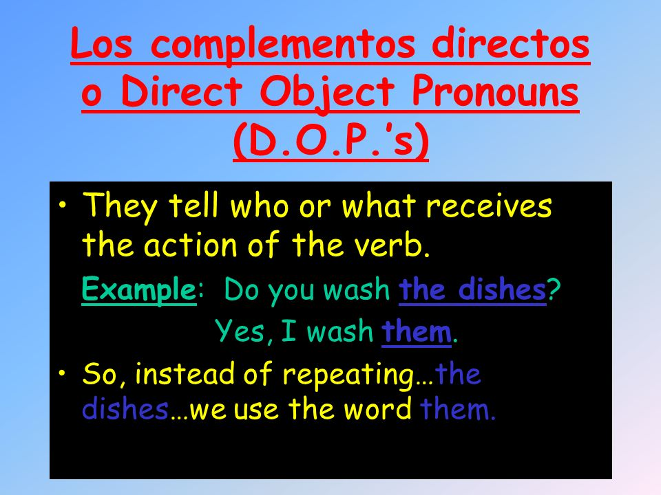 Los complementos directos o Direct Object Pronouns (D.O.P.'s)