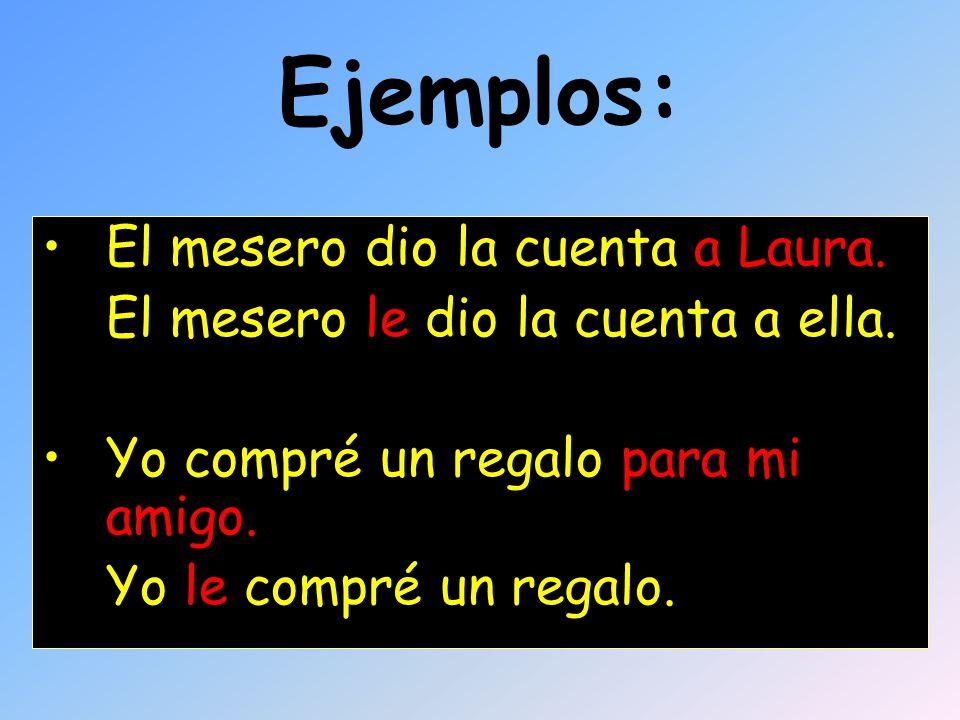 Ejemplos: El mesero dio la cuenta a Laura.