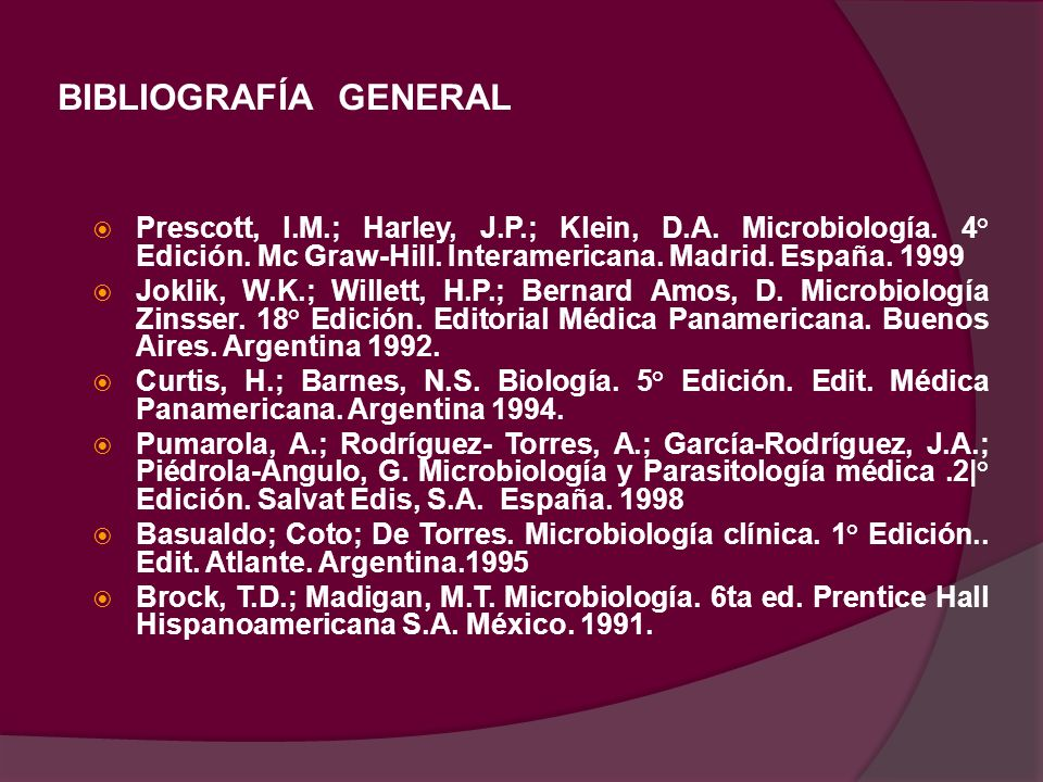 BIBLIOGRAFÍA GENERALPrescott, l.M.; Harley, J.P.; Klein, D.A. Microbiología. 4° Edición. Mc Graw-Hill. Interamericana. Madrid. España. 1999.