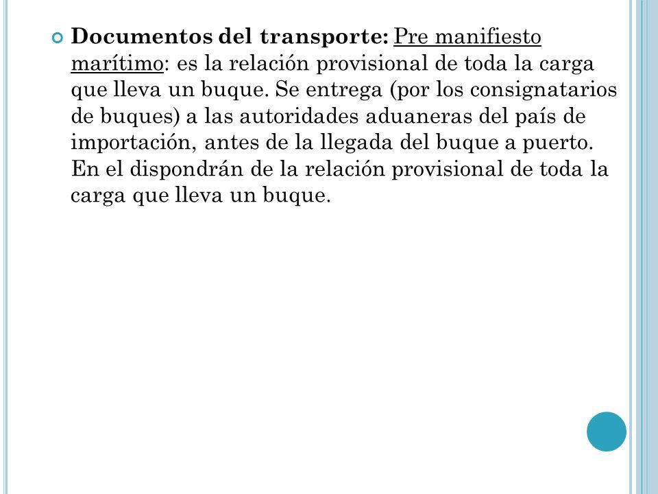 Documentos del transporte: Pre manifiesto marítimo: es la relación provisional de toda la carga que lleva un buque.