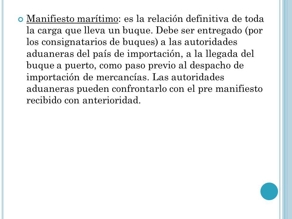 Manifiesto marítimo: es la relación definitiva de toda la carga que lleva un buque.