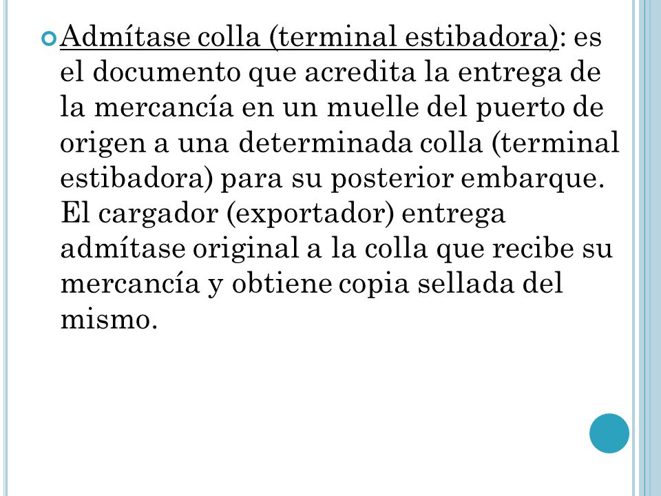 Admítase colla (terminal estibadora): es el documento que acredita la entrega de la mercancía en un muelle del puerto de origen a una determinada colla (terminal estibadora) para su posterior embarque.
