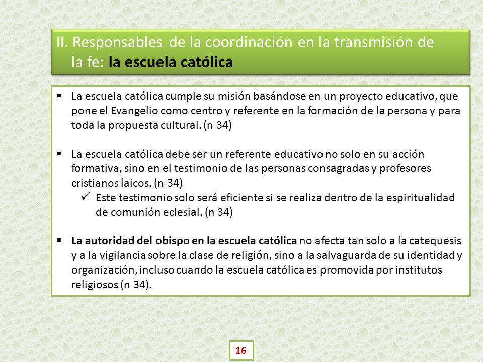 II. Responsables de la coordinación en la transmisión de la fe: la escuela católica