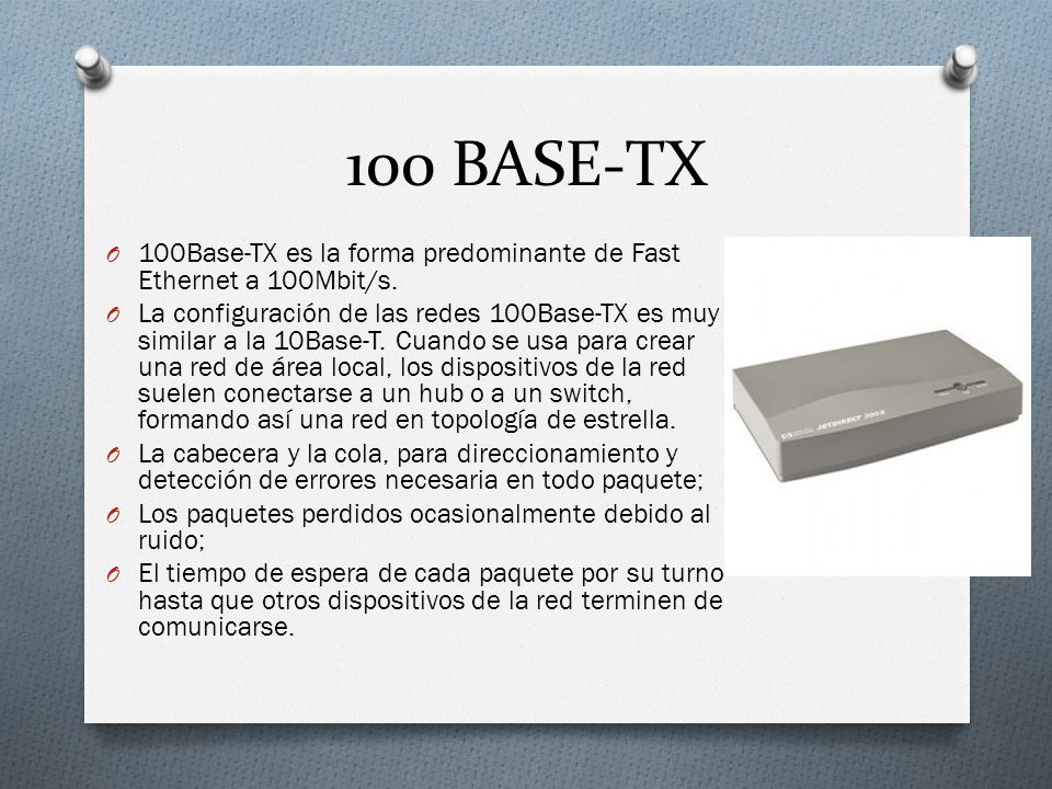 100 BASE-TX 100Base-TX es la forma predominante de Fast Ethernet a 100Mbit/s.