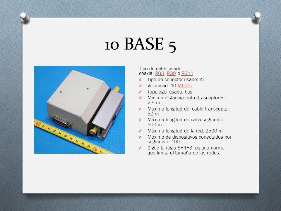 10 BASE 5 Tipo de cable usado: coaxial RG8, RG9 o RG11
