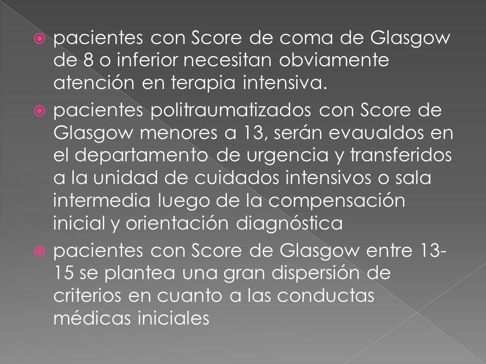 pacientes con Score de coma de Glasgow de 8 o inferior necesitan obviamente atención en terapia intensiva.