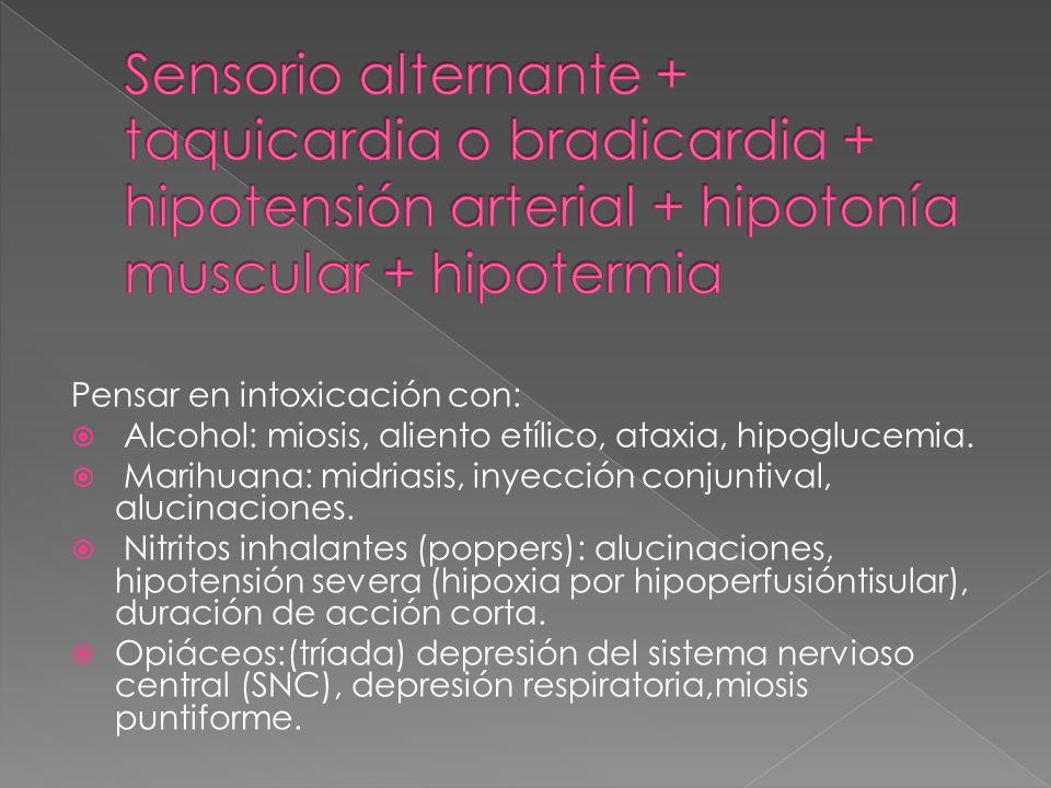 Sensorio alternante + taquicardia o bradicardia + hipotensión arterial + hipotonía muscular + hipotermia