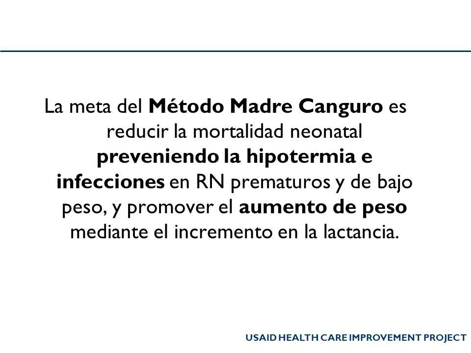La meta del Método Madre Canguro es reducir la mortalidad neonatal preveniendo la hipotermia e infecciones en RN prematuros y de bajo peso, y promover el aumento de peso mediante el incremento en la lactancia.