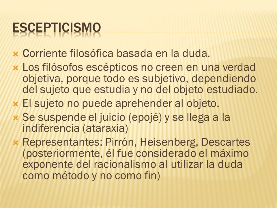 Escepticismo Corriente filosófica basada en la duda.