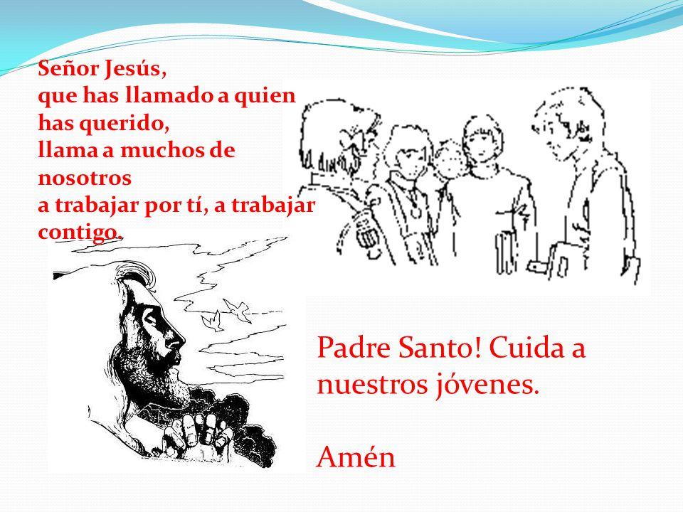 Padre Santo! Cuida a nuestros jóvenes. Amén