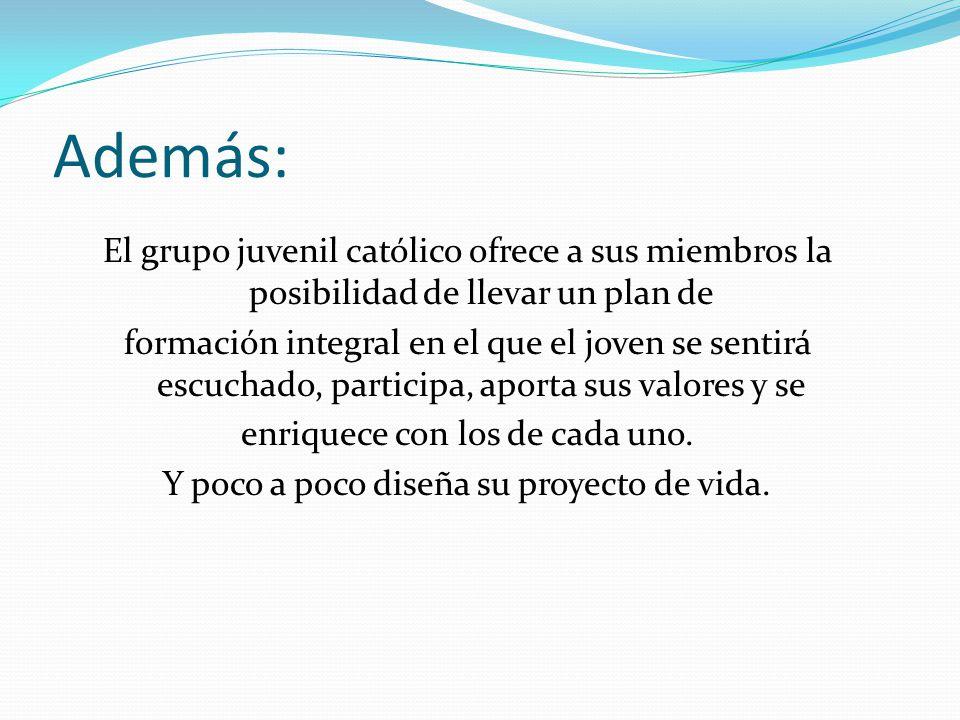 Además: El grupo juvenil católico ofrece a sus miembros la posibilidad de llevar un plan de.