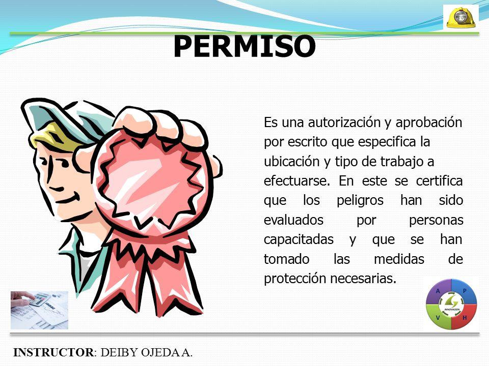 PERMISO Es una autorización y aprobación por escrito que especifica la