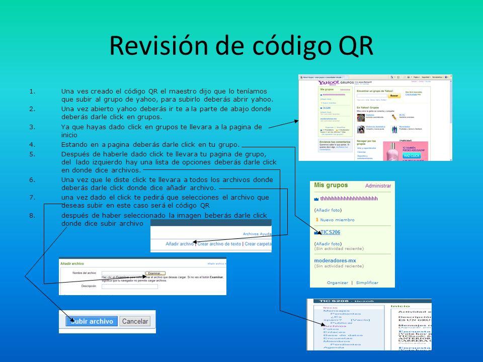 Revisión de código QR Una ves creado el código QR el maestro dijo que lo teníamos que subir al grupo de yahoo, para subirlo deberás abrir yahoo.