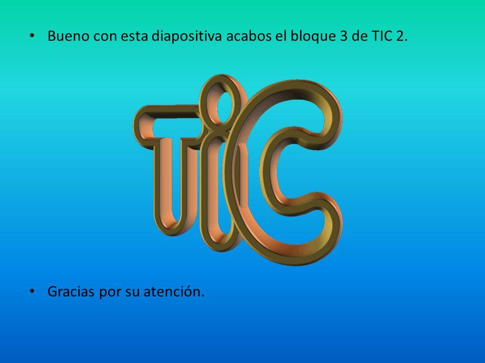 Bueno con esta diapositiva acabos el bloque 3 de TIC 2.
