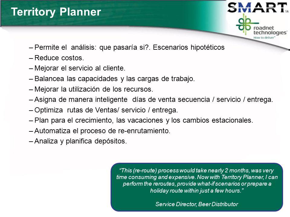 Territory Planner Permite el análisis: que pasaría si . Escenarios hipotéticos. Reduce costos. Mejorar el servicio al cliente.