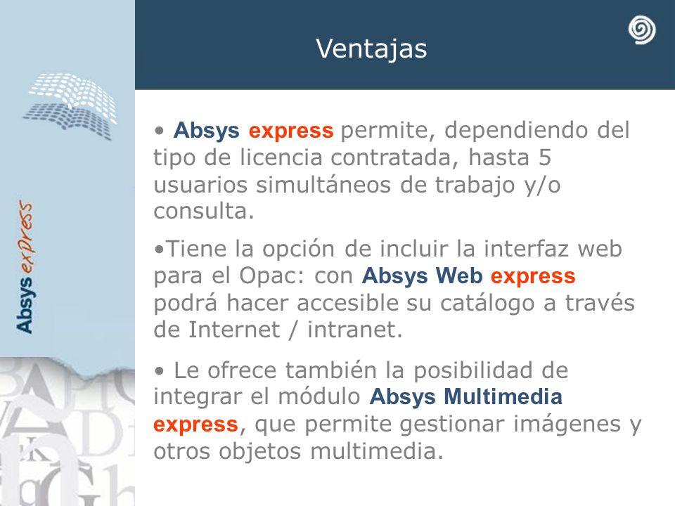 Ventajas Absys express permite, dependiendo del tipo de licencia contratada, hasta 5 usuarios simultáneos de trabajo y/o consulta.