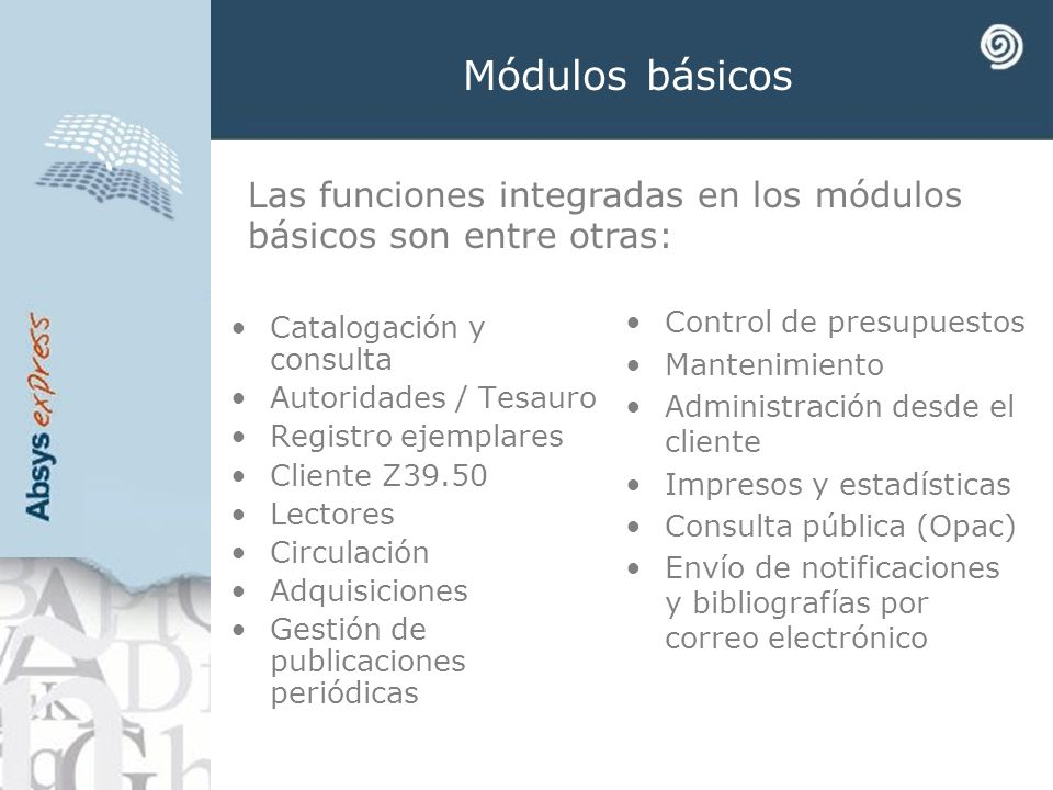 Módulos básicos Las funciones integradas en los módulos básicos son entre otras: Control de presupuestos.