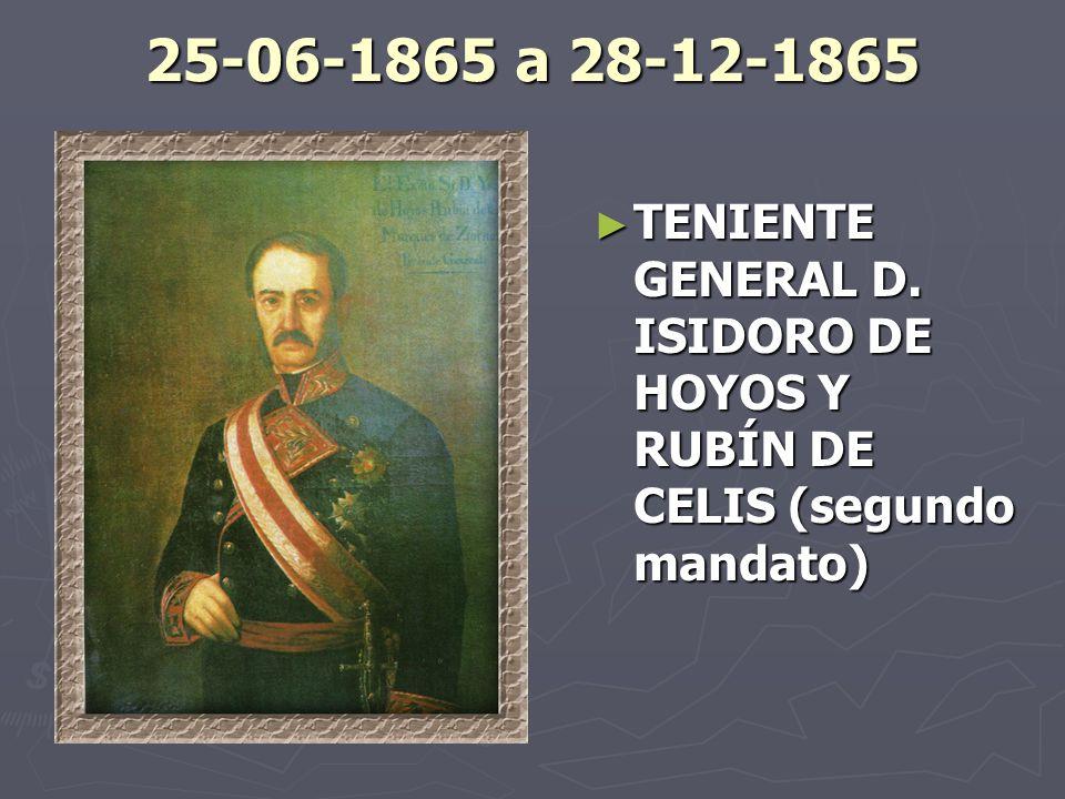 25-06-1865 a 28-12-1865 TENIENTE GENERAL D. ISIDORO DE HOYOS Y RUBÍN DE CELIS (segundo mandato)